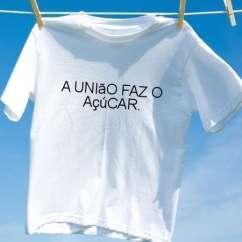 Camiseta A uniao faz o acucar