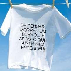 Camiseta De pensar morreu um burro e aposto que ainda nao entendeu