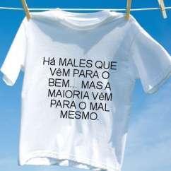 Camiseta Ha males que vem para o bem mas a maioria vem para o mal mesmo
