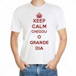 Camiseta Keep Calm Chegou O Grande Dia