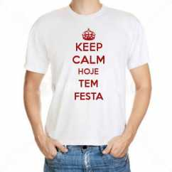Camiseta Keep Calm Hoje Tem Festa