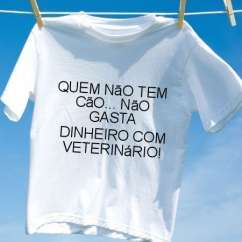 Camiseta Quem nao tem cao nao gasta dinheiro com veterinario
