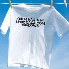 Camiseta quem nao tem linux caca com windows