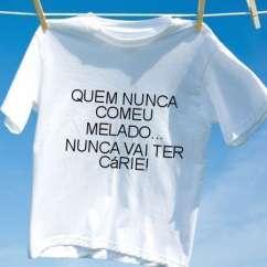 Camiseta Quem nunca comeu melado nunca vai ter carie