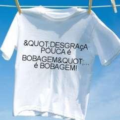 Camiseta Quotdesgraca pouca e bobagemquot e bobagem