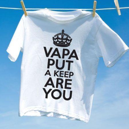 Camiseta VAPA PUT KEEP ARE YOU