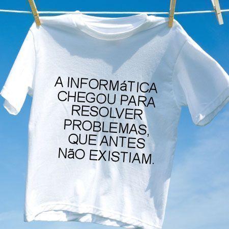 Camiseta A informatica chegou para resolver problemas que antes nao existiam