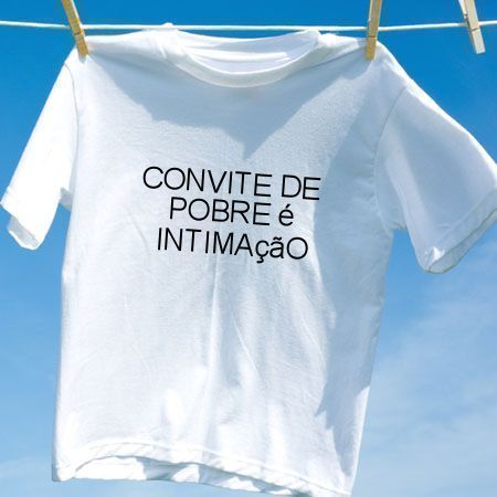 Camiseta Convite de pobre e intimacao