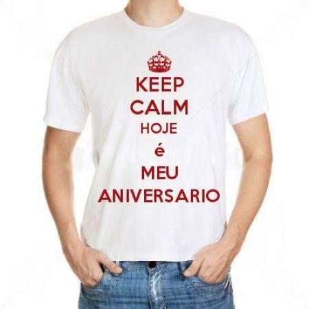Camiseta Keep Calm Hoje é Meu Aniversario - Camisetas Personalizadas ... 04d545992c3