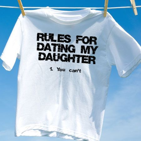 Camiseta rules for dating my daughter 1 you cant